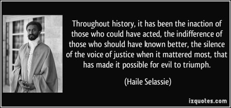 quote-throughout-history-it-has-been-the-inaction-of-those-who-could-have-acted-the-indifference-of-haile-selassie-265791