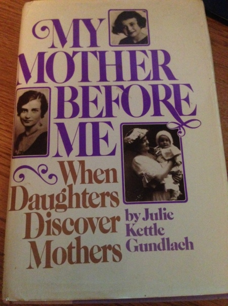 My Mother Before Me by Julie Kettle Gundlach